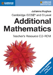 Cambridge IGCSE® and O Level Additional Mathematics Teacher's Resource CD-ROM