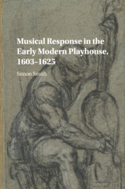 Musical Response in the Early Modern Playhouse, 1603–1625