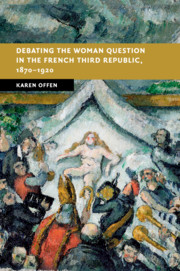 Debating the Woman Question in the French Third Republic, 1870–1920