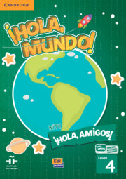 ¡Hola, Mundo!, ¡Hola, Amigos! Level 4 Student Book plus ELEteca